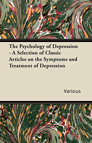 The Psychology of Depression - A Selection of Classic Articles on the Symptoms and Treatment of ...
