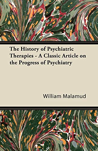 9781447430872: The History of Psychiatric Therapies - A Classic Article on the Progress of Psychiatry