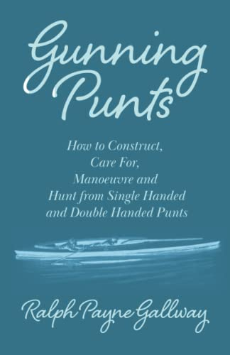 9781447431459: Gunning Punts - How to Construct, Care For, Manoeuvre and Hunt from Single Handed and Double Handed Punts
