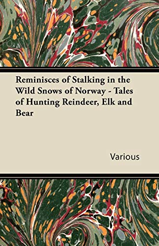 Reminisces of Stalking in the Wild Snows of Norway - Tales of Hunting Reindeer, Elk and Bear