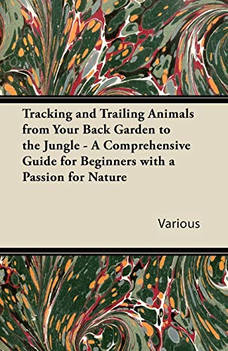 9781447432531: Tracking and Trailing Animals from Your Back Garden to the Jungle - A Comprehensive Guide for Beginners with a Passion for Nature