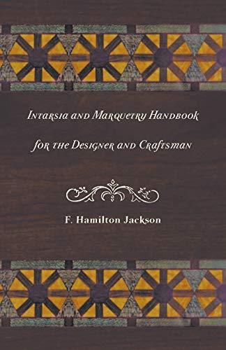 Intarsia and Marquetry - Handbook for the Designer and Craftsman: F. Hamilton Jackson