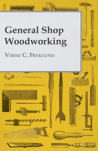 General Shop Woodworking: Verne C. Fryklund