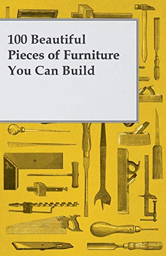 9781447435587: 100 Beautiful Pieces of Furniture You Can Build