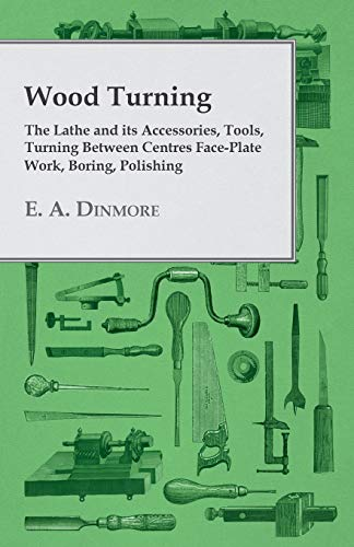Wood Turning - The Lathe and Its: E. A. Dinmore