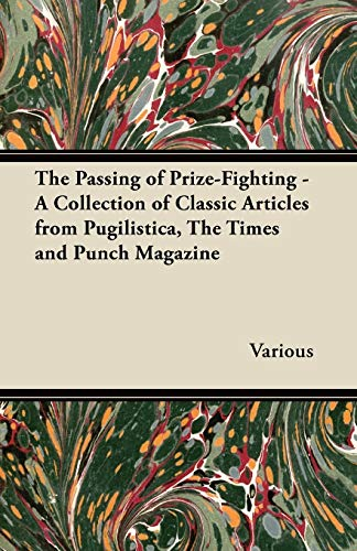 9781447437383: The Passing of Prize-Fighting - A Collection of Classic Articles from Pugilistica, the Times and Punch Magazine