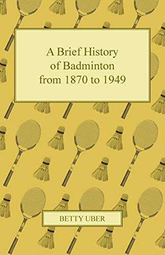 9781447437437: A Brief History of Badminton from 1870 to 1949