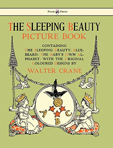 9781447438229: The Sleeping Beauty Picture Book - Containing the Sleeping Beauty, Blue Beard, the Baby's Own Alphabet - Illustrated by Walter Crane