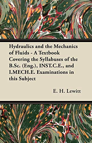 9781447438823: Hydraulics and the Mechanics of Fluids - A Textbook Covering the Syllabuses of the B.Sc. (Eng.), INST.C.E., and I.MECH.E. Examinations in this Subject