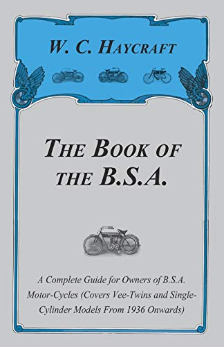 The Book of the B.S.A. - A Complete Guide for Owners of B.S.A. Motor-Cycles (Covers Vee-Twins and Single-Cylinder Models From 1936 Onwards) (9781447438953) by Haycraft, W. C.
