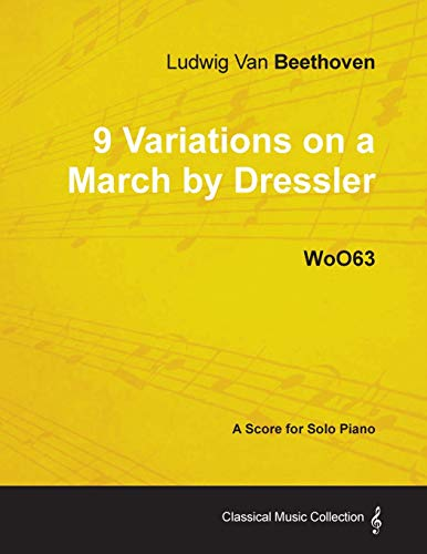 9781447440420: Ludwig Van Beethoven - 9 Variations on a March by Dressler - Woo63 - A Score for Solo Piano