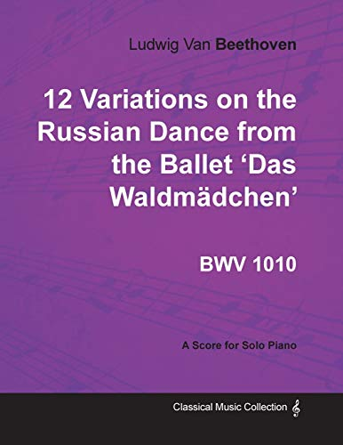 Ludwig Van Beethoven - 12 Variations on the Russian Dance from the Ballet 'Das Waldm Dchen'...