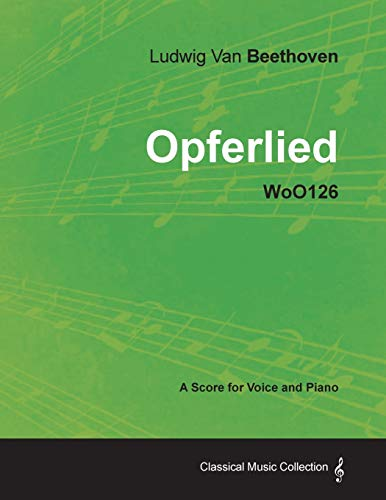 9781447440772: Ludwig Van Beethoven - Opferlied - Woo126 - A Score for Voice and Piano