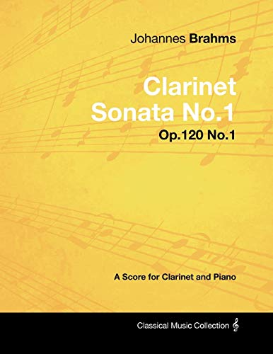 9781447441090: Johannes Brahms - Clarinet Sonata No.1 - Op.120 No.1 - A Score for Clarinet and Piano (Classical Music Collection)