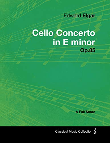 9781447441236: Edward Elgar - Cello Concerto in E minor - Op.85 - A Full Score