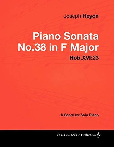 Joseph Haydn - Piano Sonata No.38 in F Major - Hob.XVI: 23 - A Score for Solo Piano (1447441443) by Joseph Haydn