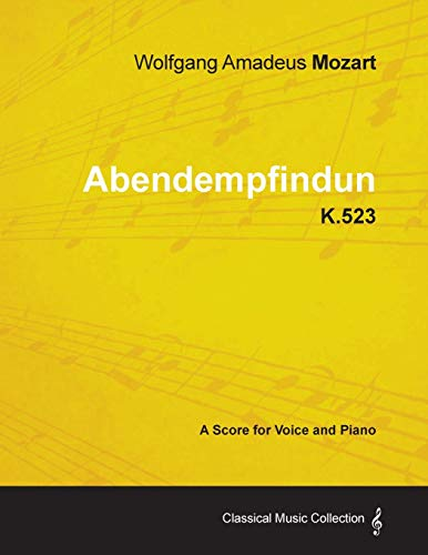 Wolfgang Amadeus Mozart - Abendempfindung - K.523 - A Score for Voice and Piano: Wolfgang Amadeus ...