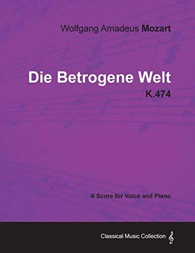 Wolfgang Amadeus Mozart - Die Betrogene Welt - K.474 - A Score for Voice and Piano: Wolfgang ...