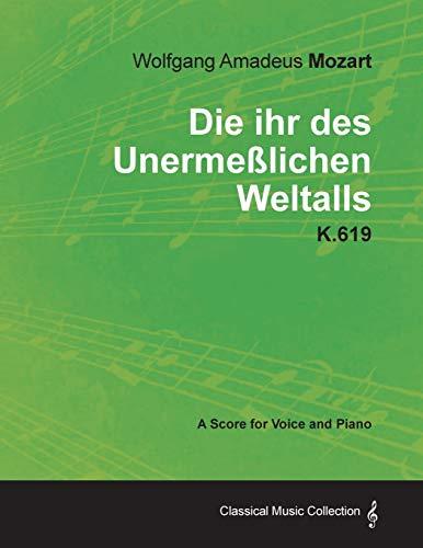 Wolfgang Amadeus Mozart - Die Ihr Des Unermesslichen Weltalls - K.619 - A Score for Voice and Piano...