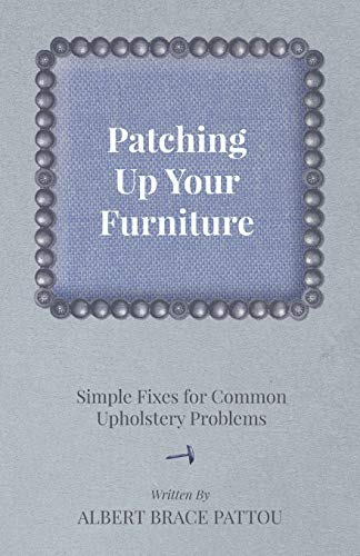 Patching up Your Furniture - Simple Fixes for Common Upholstery Problems: Albert Brace Pattou
