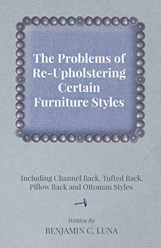 9781447444275: The Problems of ReUpholstering Certain Furniture Styles Including Channel Back, Tufted Back, Pillow Back and Ottoman Styles