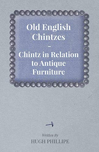 Old English Chintzes - Chintz in Relation to Antique Furniture: hugh Phillipe