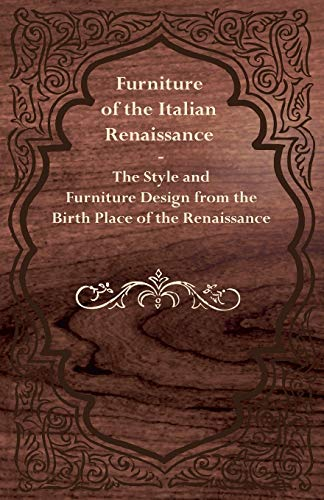 9781447444480: Furniture of the Italian Renaissance The Style and Furniture Design from the Birth Place of the Renaissance