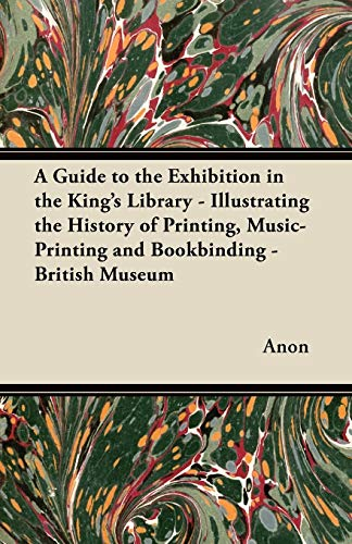 A Guide to the Exhibition in the Kings Library - Illustrating the History of Printing, ...