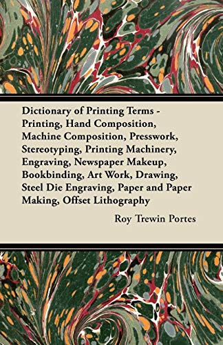 9781447446149: Dictionary of Printing Terms - Printing, Hand Composition, Machine Composition, Presswork, Stereotyping, Printing Machinery, Engraving, Newspaper ... Paper and Paper Making, Offset Lithography