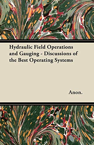 Hydraulic Field Operations and Gauging - Discussions of the Best Operating Systems: Anon.