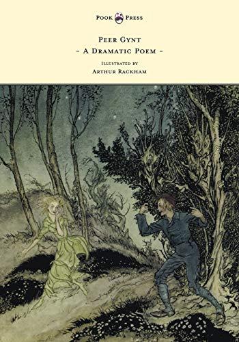 9781447449157: Peer Gynt - A Dramatic Poem - Illustrated by Arthur Rackham