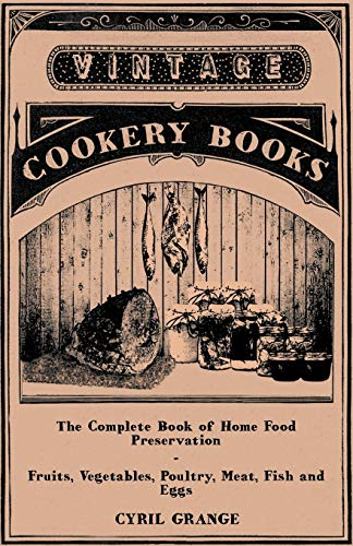 Stock image for The Complete Book of Home Food Preservation - Fruits, Vegetables, Poultry, Meat, Fish and Eggs (Paperback) for sale by The Book Depository