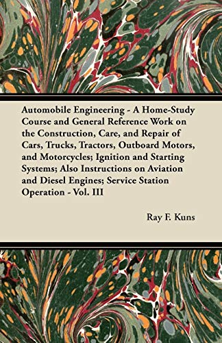Automobile Engineering - A Home-Study Course and General Reference Work on the Construction, Care, ...