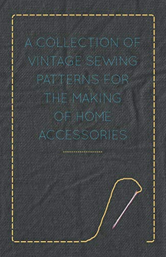 A Collection of Vintage Sewing Patterns for the Making of Home Accessories