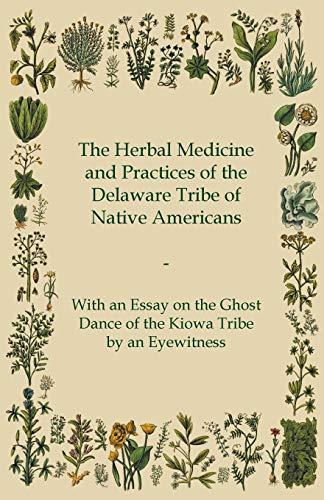 9781447452072: The Herbal Medicine and Practices of the Delaware Tribe of Native Americans - With an Essay on the Ghost Dance of the Kiowa Tribe by an Eyewitness