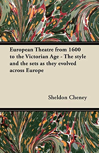 European Theatre from 1600 to the Victorian Age - The style and the sets as they evolved across ...