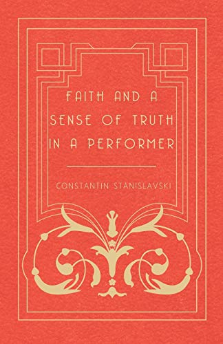Faith and a Sense of Truth in a Performer: Constantin Stanislavsky