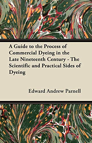 9781447453031: A Guide to the Process of Commercial Dyeing in the Late Nineteenth Century - The Scientific and Practical Sides of Dyeing