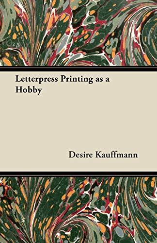 Letterpress Printing as a Hobby (Paperback): Desire Kauffmann