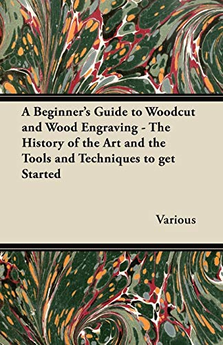 9781447453444: A Beginner's Guide to Woodcut and Wood Engraving - The History of the Art and the Tools and Techniques to Get Started