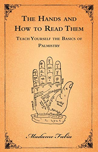 The Hands and How to Read Them - Teach Yourself the Basics of Palmistry (1447453522) by Madame Fabia