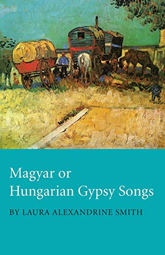 Magyar or Hungarian Gypsy Songs (Paperback): Laura Alexandrine Smith