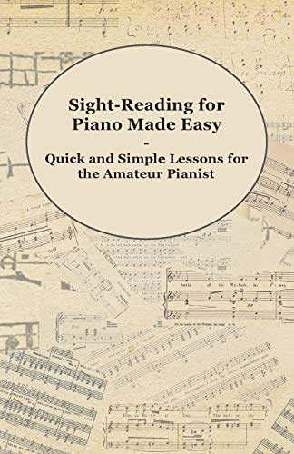 Sight-Reading for Piano Made Easy - Quick and Simple Lessons for the Amateur Pianist: Anon.