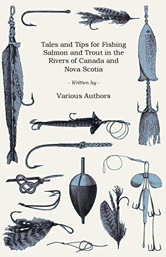 9781447453840: Tales and Tips for Fishing Salmon and Trout in the Rivers of Canada and Nova Scotia
