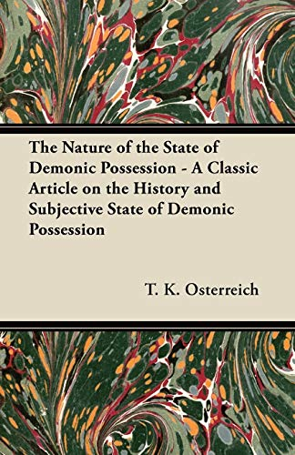 The Nature of the State of Demonic Possession - A Classic Article on the History and Subjective ...