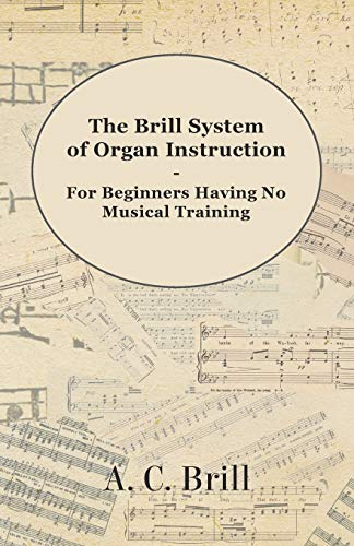 9781447455172: The Brill System of Organ Instruction - For Beginners Having No Musical Training - With Registrations for the Hammond Organ, Pipe Organ, and Directions for the use of the Hammond Solovox