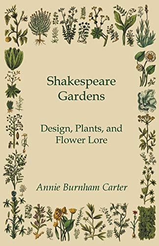 Shakespeare Gardens - Design, Plants, and Flower: Carter, Annie Burnham