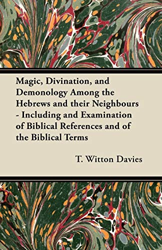 Magic, Divination, and Demonology Among the Hebrews: T. Witton Davies