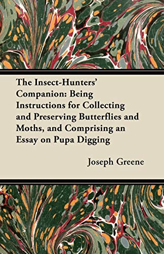 The Insect-Hunters Companion: Being Instructions for Collecting and Preserving Butterflies and ...