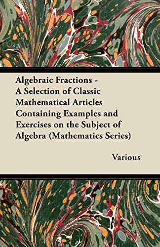 9781447456742: Algebraic Fractions - A Selection of Classic Mathematical Articles Containing Examples and Exercises on the Subject of Algebra (Mathematics Series)